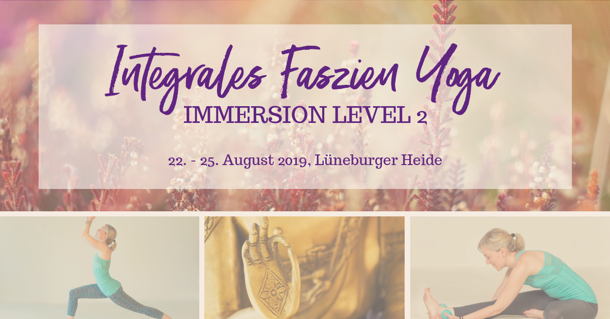 Faszien Yoga Immersion – Level 2 – Lüneburger Heide – August 2019